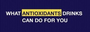 What Antioxidants drink can do for you