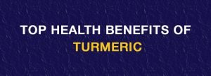 Top health benefits of Turmeric