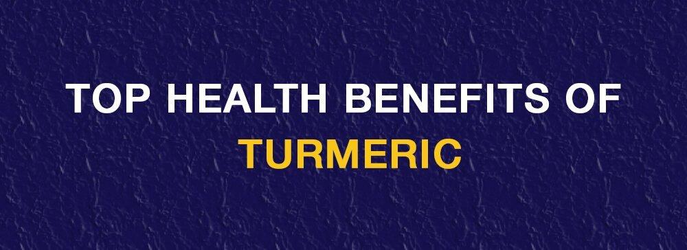 Top health benefits of Turmeric