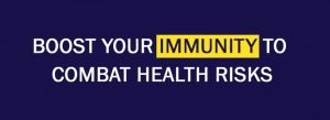 Boost your immunity to combat Health risks