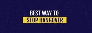 Best way to stop hangover