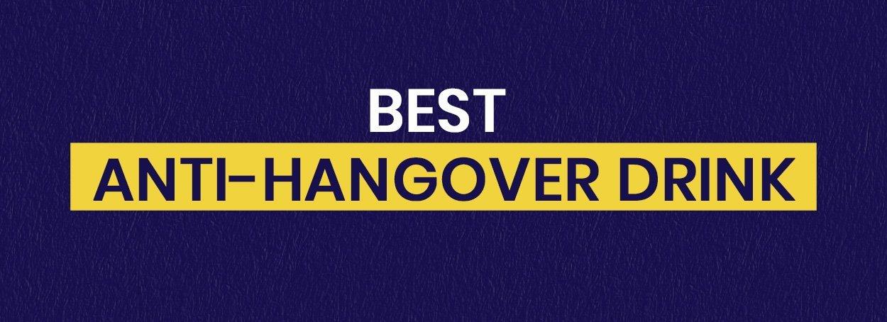 Best Anti-Hangover Drink