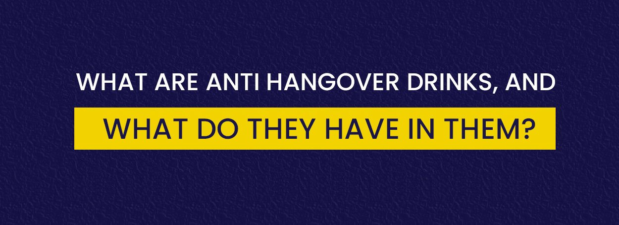What Are Anti hangover Drinks, And What Do They Have In Them?